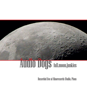 Audio Dogs - full.moon.junkies